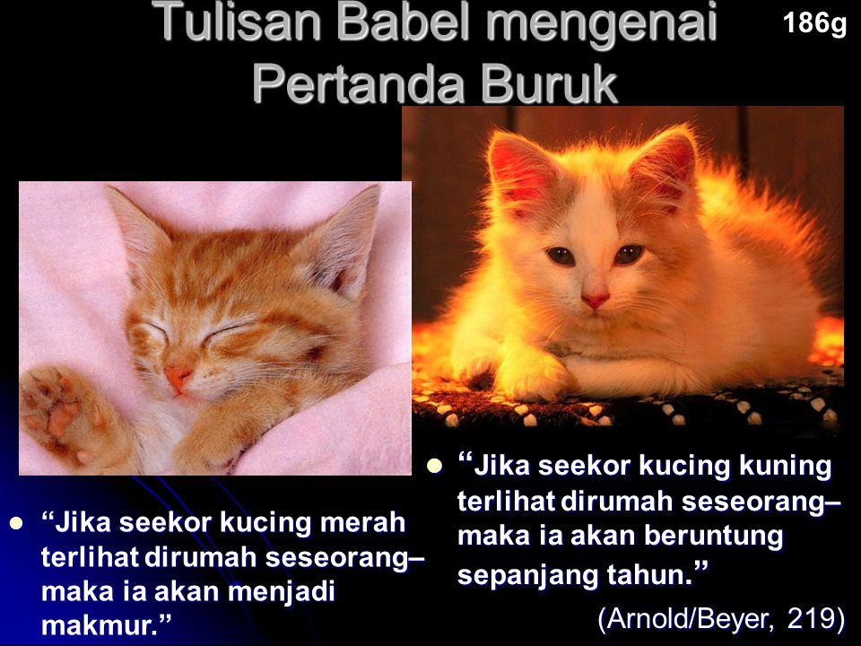 """Tulisan Babel mengenai Pertanda Buruk 186g (Arnold/Beyer, 219) """"Jika seekor kucing merah terlihat dirumah seseorang– maka ia akan menjadi makmur."""" """"Ji"""