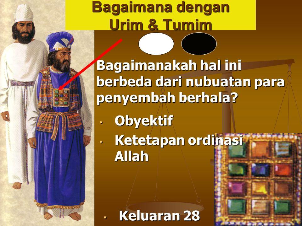Bagaimanakah hal ini berbeda dari nubuatan para penyembah berhala? Bagaimana dengan Urim & Tumim Keluaran 28 Keluaran 28 Obyektif Obyektif Ketetapan o