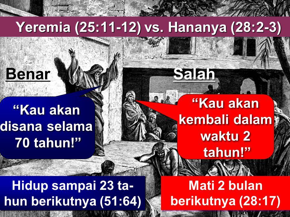 "Salah ""Kau akan kembali dalam waktu 2 tahun!"" ""Kau akan kembali dalam waktu 2 tahun!"" Yeremia (25:11-12) vs. Hananya (28:2-3) Benar ""Kau akan disana s"
