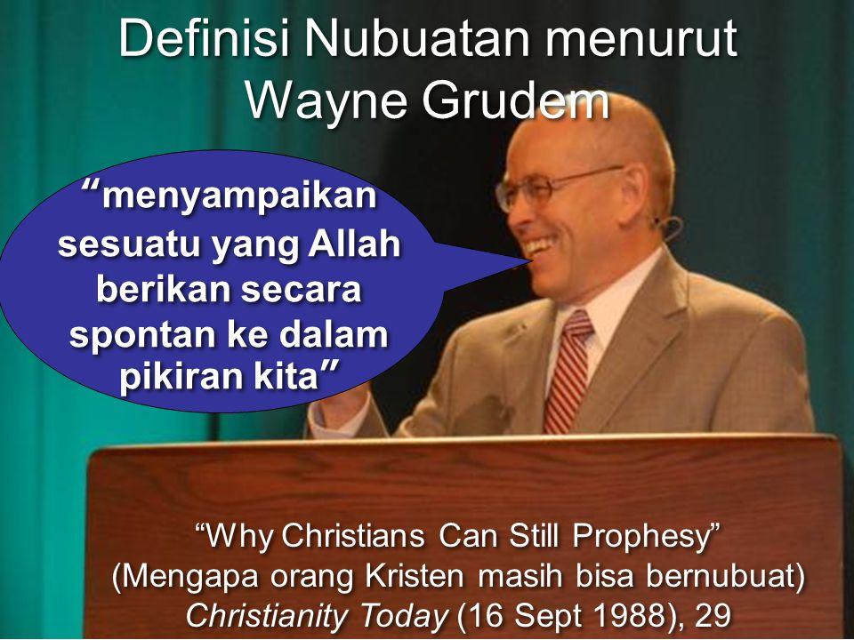 "Definisi Nubuatan menurut Wayne Grudem ""menyampaikan sesuatu yang Allah berikan secara spontan ke dalam pikiran kita"" ""Why Christians Can Still Prophe"