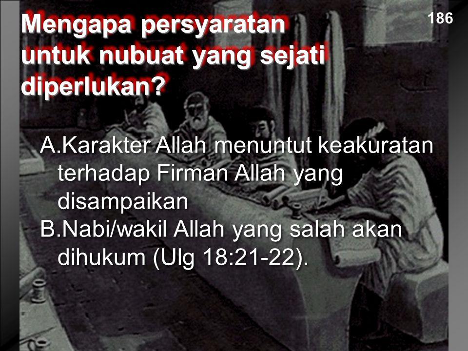 A.Karakter Allah menuntut keakuratan terhadap Firman Allah yang disampaikan B.Nabi/wakil Allah yang salah akan dihukum (Ulg 18:21-22). A.Karakter Alla