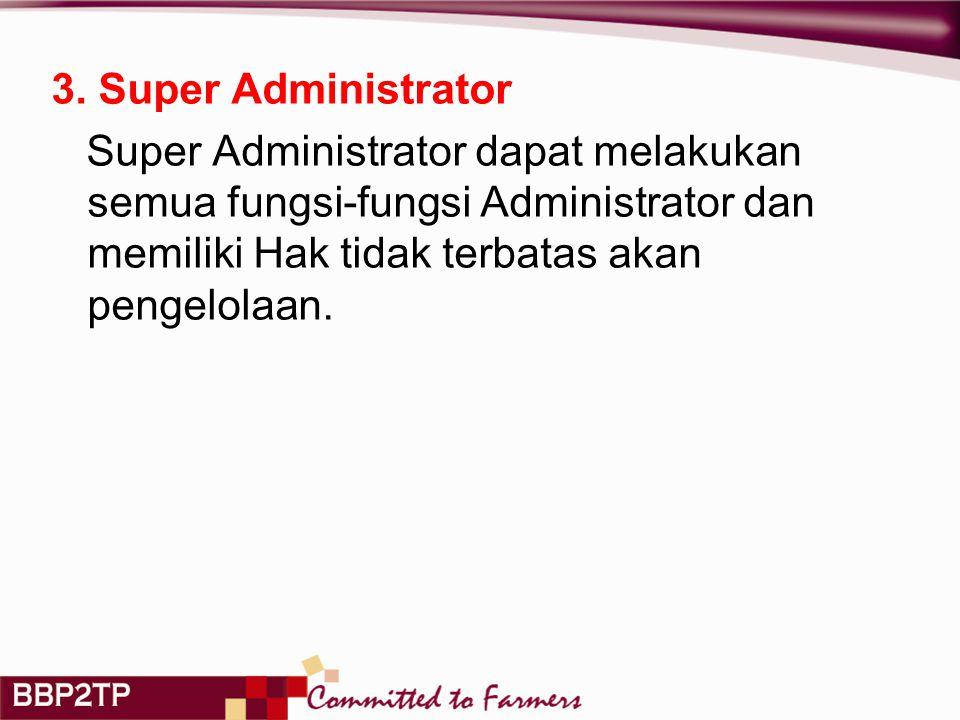 3. Super Administrator Super Administrator dapat melakukan semua fungsi-fungsi Administrator dan memiliki Hak tidak terbatas akan pengelolaan.