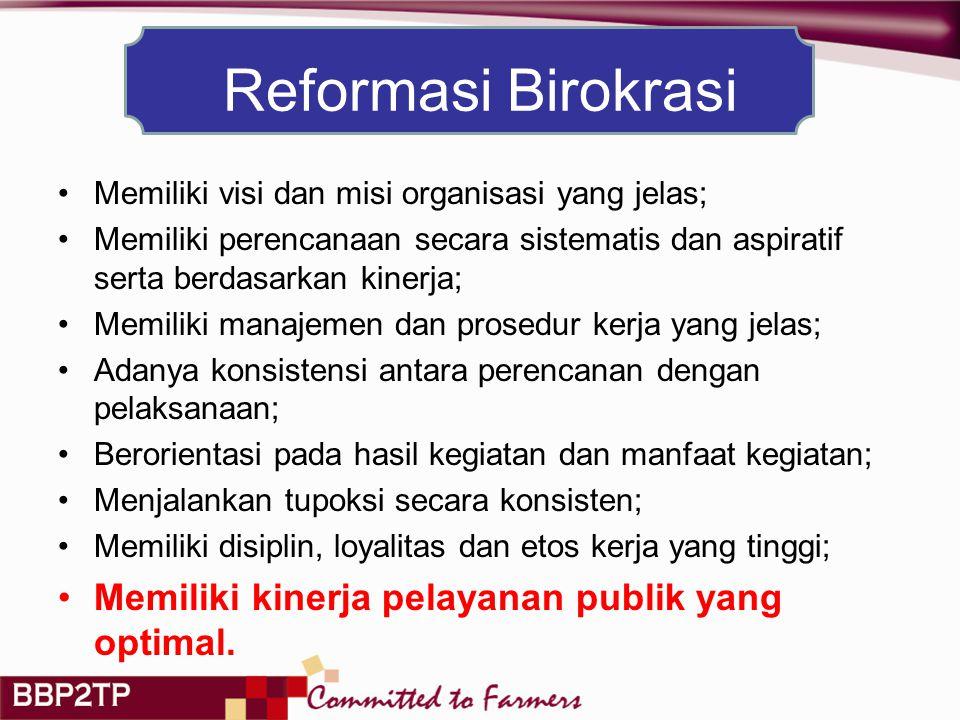 Reformasi Birokrasi Memiliki visi dan misi organisasi yang jelas; Memiliki perencanaan secara sistematis dan aspiratif serta berdasarkan kinerja; Memiliki manajemen dan prosedur kerja yang jelas; Adanya konsistensi antara perencanan dengan pelaksanaan; Berorientasi pada hasil kegiatan dan manfaat kegiatan; Menjalankan tupoksi secara konsisten; Memiliki disiplin, loyalitas dan etos kerja yang tinggi; Memiliki kinerja pelayanan publik yang optimal.