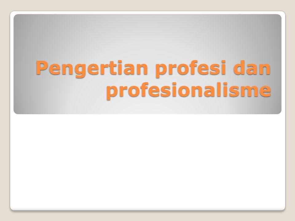 Pengertian profesi dan profesionalisme