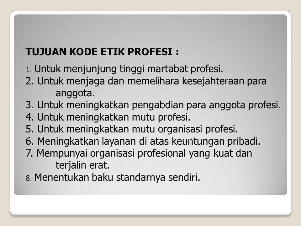 TUJUAN KODE ETIK PROFESI : 1.Untuk menjunjung tinggi martabat profesi.