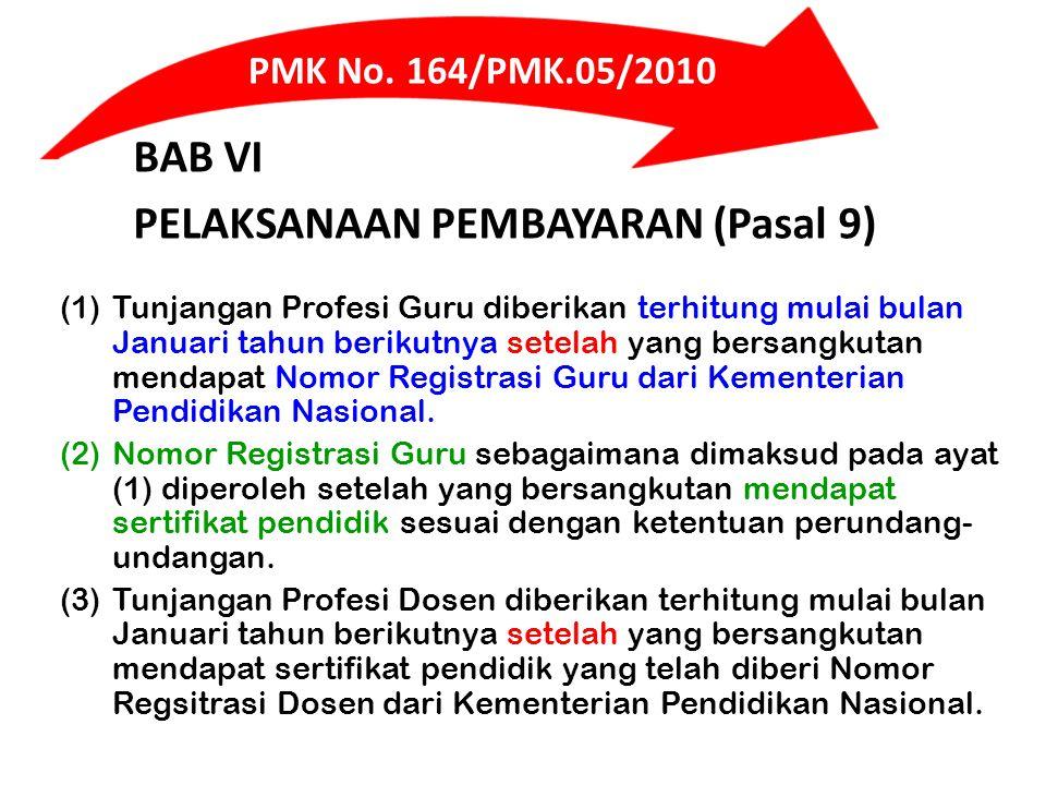 BAB VI PELAKSANAAN PEMBAYARAN (Pasal 9) (1)Tunjangan Profesi Guru diberikan terhitung mulai bulan Januari tahun berikutnya setelah yang bersangkutan mendapat Nomor Registrasi Guru dari Kementerian Pendidikan Nasional.
