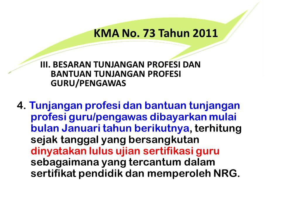 KMA No. 73 Tahun 2011 4. Tunjangan profesi dan bantuan tunjangan profesi guru/pengawas dibayarkan mulai bulan Januari tahun berikutnya, terhitung seja