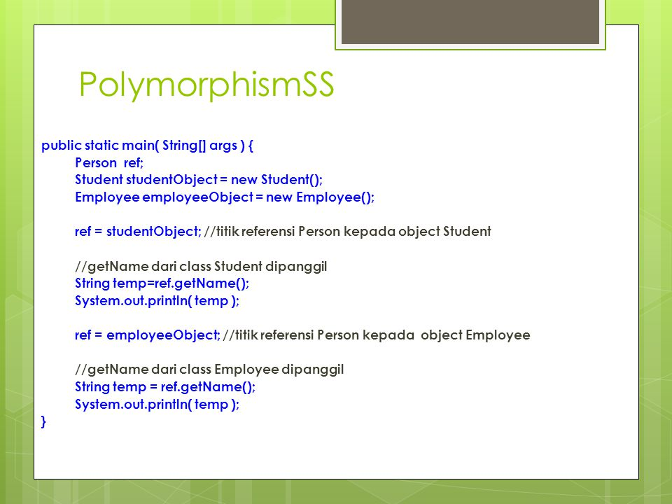 PolymorphismSS public static main( String[] args ) { Person ref; Student studentObject = new Student(); Employee employeeObject = new Employee(); ref