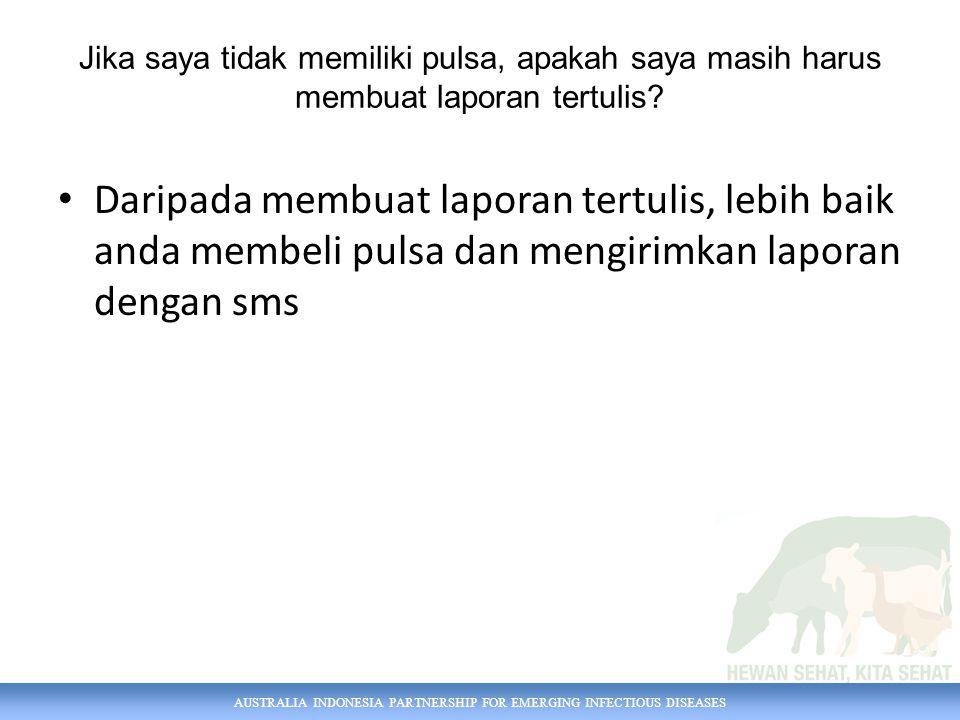 AUSTRALIA INDONESIA PARTNERSHIP FOR EMERGING INFECTIOUS DISEASES Jika saya tidak memiliki pulsa, apakah saya masih harus membuat laporan tertulis.
