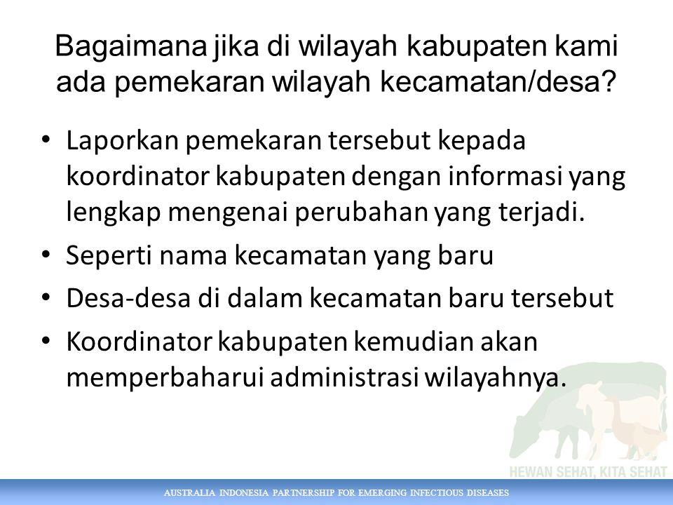 AUSTRALIA INDONESIA PARTNERSHIP FOR EMERGING INFECTIOUS DISEASES Bagaimana jika di wilayah kabupaten kami ada pemekaran wilayah kecamatan/desa.