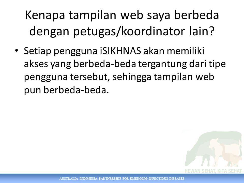 AUSTRALIA INDONESIA PARTNERSHIP FOR EMERGING INFECTIOUS DISEASES Kenapa tampilan web saya berbeda dengan petugas/koordinator lain.