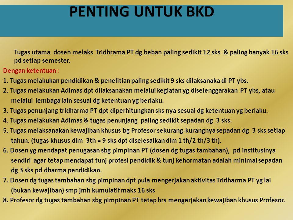 PENTING UNTUK BKD Tugas utama dosen melaks Tridhrama PT dg beban paling sedikit 12 sks & paling banyak 16 sks pd setiap semester.