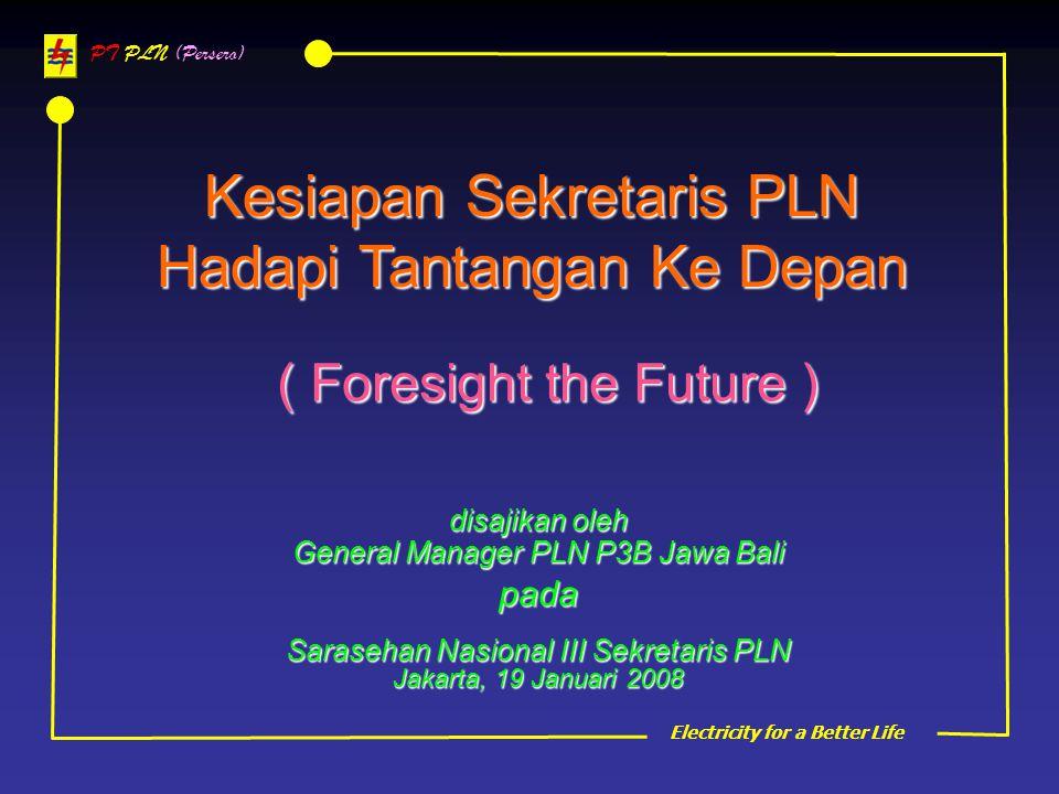 PT PLN (Persero) Kesiapan Sekretaris PLN Hadapi Tantangan Ke Depan ( Foresight the Future ) ( Foresight the Future ) disajikan oleh General Manager PL