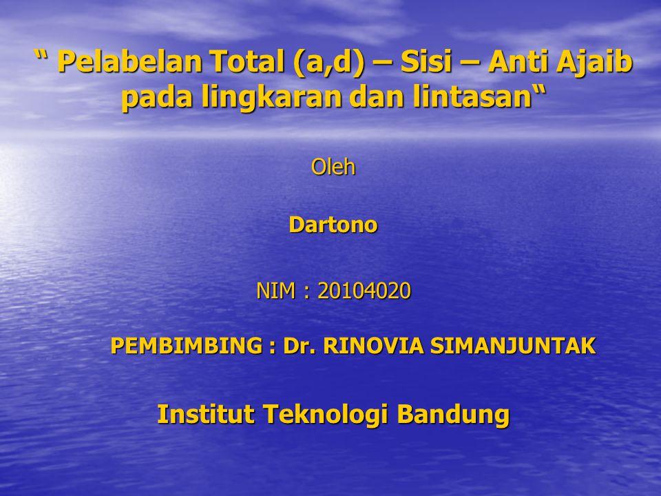 """ Pelabelan Total (a,d) – Sisi – Anti Ajaib pada lingkaran dan lintasan"" Oleh Dartono PEMBIMBING : Dr. RINOVIA SIMANJUNTAK Institut Teknologi Bandung"