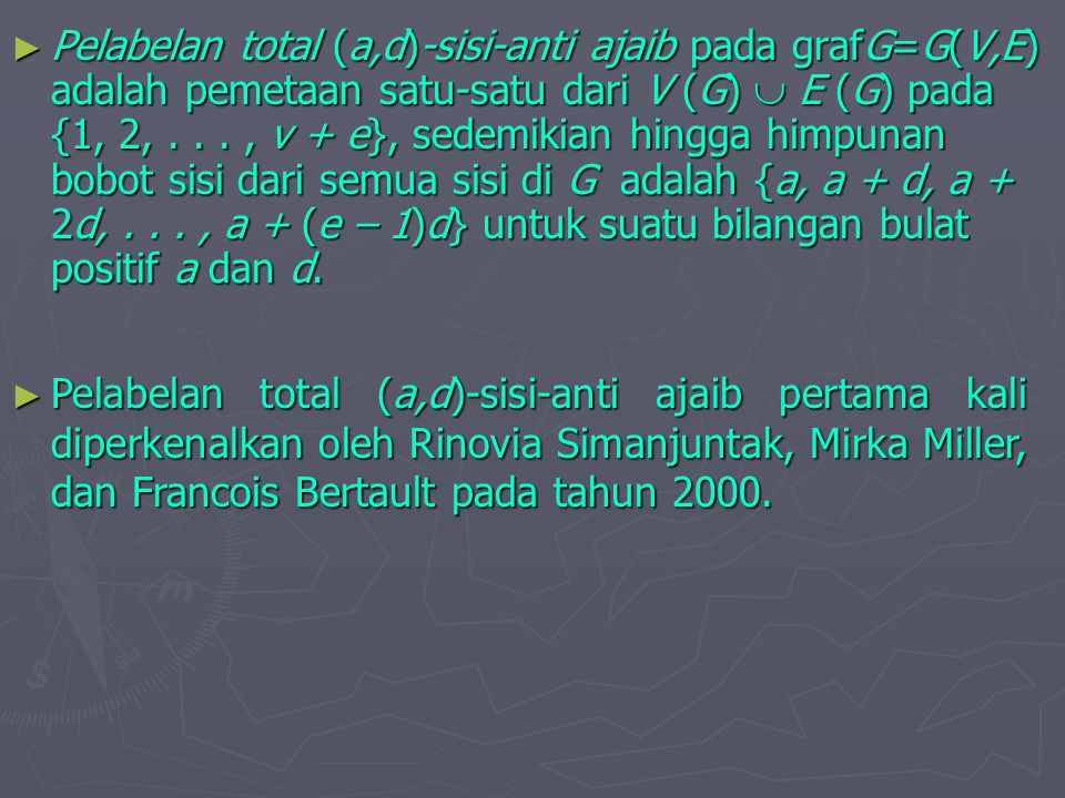 ► Pelabelan total (a,d)-sisi-anti ajaib pada grafG=G(V,E) adalah pemetaan satu-satu dari V (G)  E (G) pada {1, 2,..., v + e}, sedemikian hingga himpu