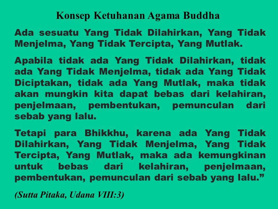 Konsep Ketuhanan Agama Buddha Ada sesuatu Yang Tidak Dilahirkan, Yang Tidak Menjelma, Yang Tidak Tercipta, Yang Mutlak.