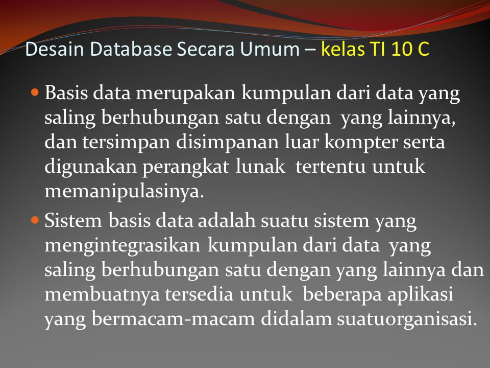 Desain Database Secara Umum – kelas TI 10 C Basis data merupakan kumpulan dari data yang saling berhubungan satu dengan yang lainnya, dan tersimpan di