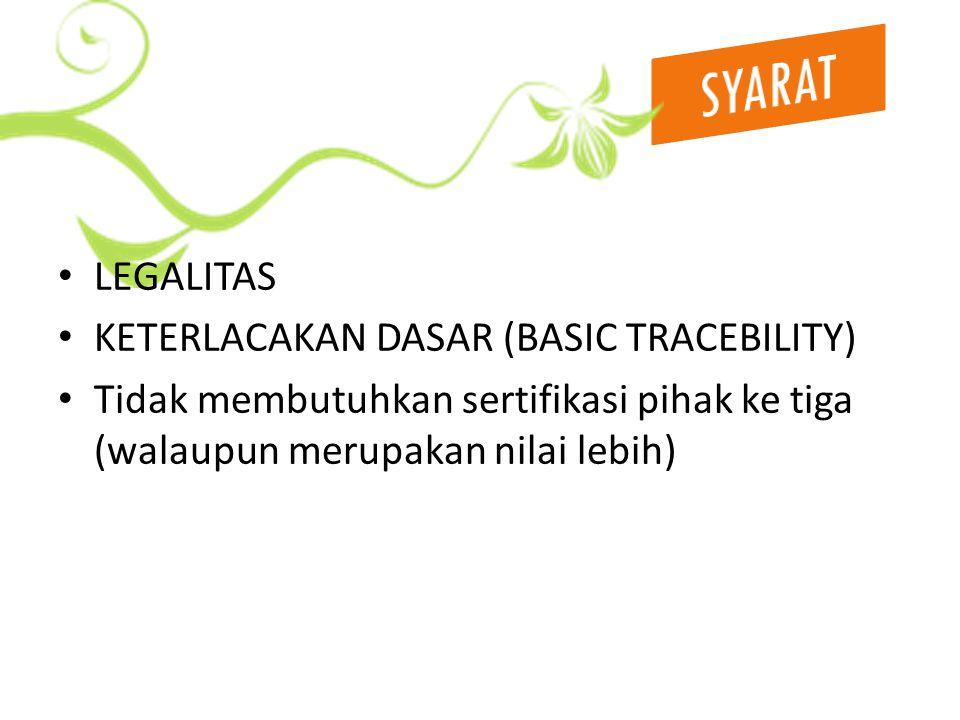 LEGALITAS KETERLACAKAN DASAR (BASIC TRACEBILITY) Tidak membutuhkan sertifikasi pihak ke tiga (walaupun merupakan nilai lebih)