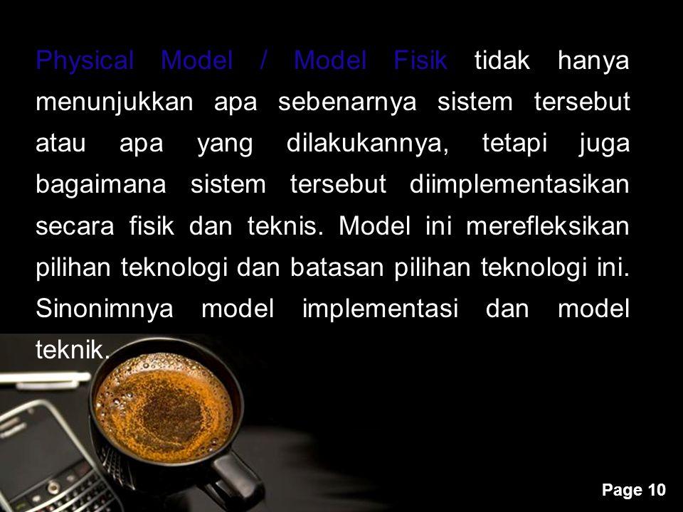 Powerpoint Templates Page 10 Physical Model / Model Fisik tidak hanya menunjukkan apa sebenarnya sistem tersebut atau apa yang dilakukannya, tetapi ju