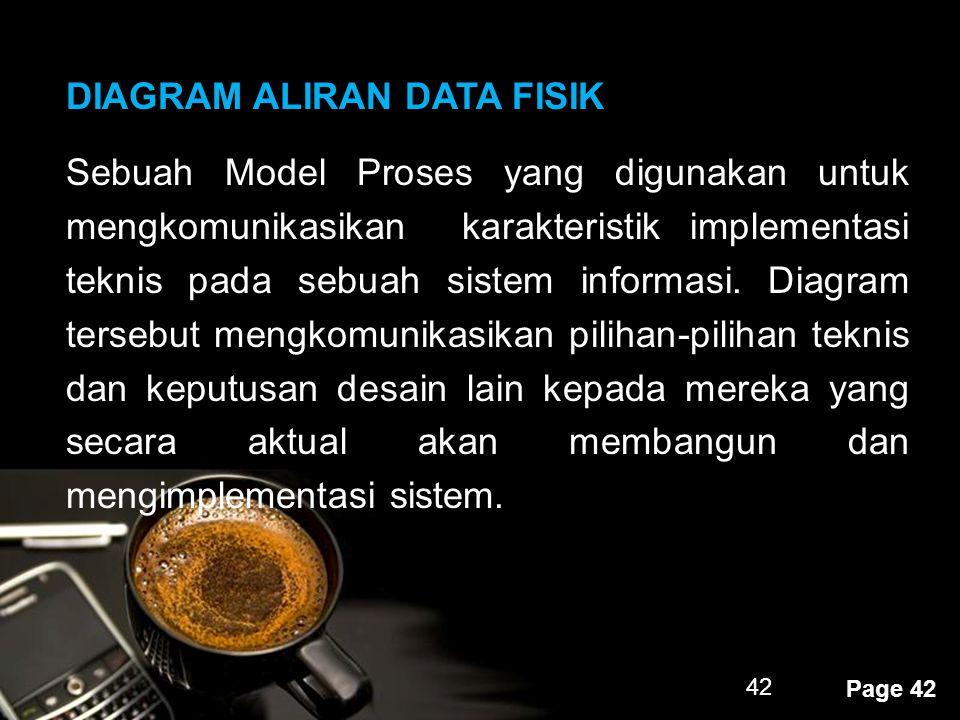 Powerpoint Templates Page 42 42 DIAGRAM ALIRAN DATA FISIK Sebuah Model Proses yang digunakan untuk mengkomunikasikan karakteristik implementasi teknis