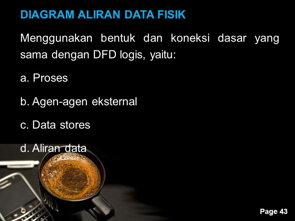 Powerpoint Templates Page 43 DIAGRAM ALIRAN DATA FISIK Menggunakan bentuk dan koneksi dasar yang sama dengan DFD logis, yaitu: a. Proses b. Agen-agen
