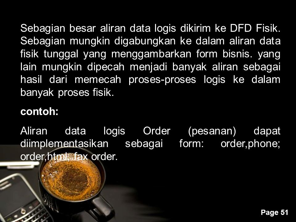 Powerpoint Templates Page 51 Sebagian besar aliran data logis dikirim ke DFD Fisik. Sebagian mungkin digabungkan ke dalam aliran data fisik tunggal ya