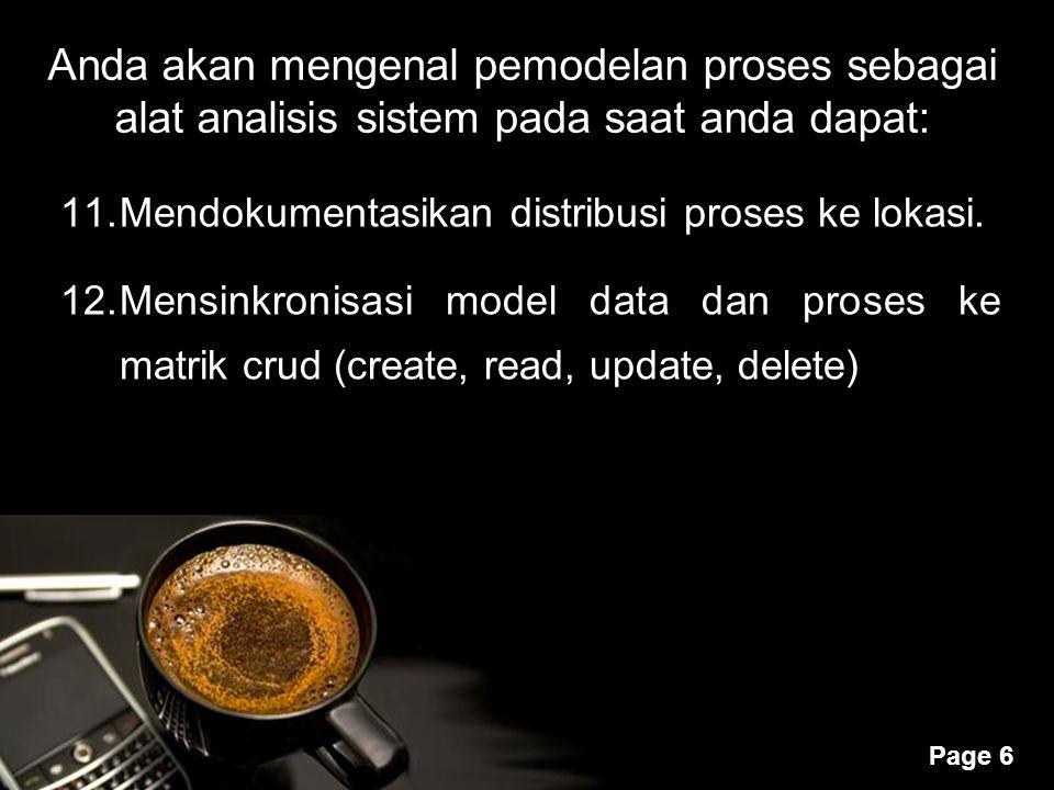 Powerpoint Templates Page 6 11.Mendokumentasikan distribusi proses ke lokasi. 12.Mensinkronisasi model data dan proses ke matrik crud (create, read, u