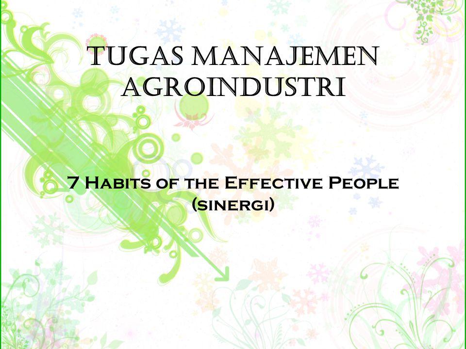 7 Habits of the Effective People Habits = kebiasaan : perilaku yang sering dilakukan (berulang-ulang) Effective = Melakukan hal yang tepat (do right thing)