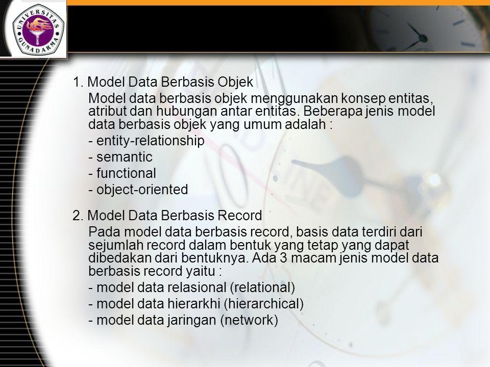 1. Model Data Berbasis Objek Model data berbasis objek menggunakan konsep entitas, atribut dan hubungan antar entitas. Beberapa jenis model data berba
