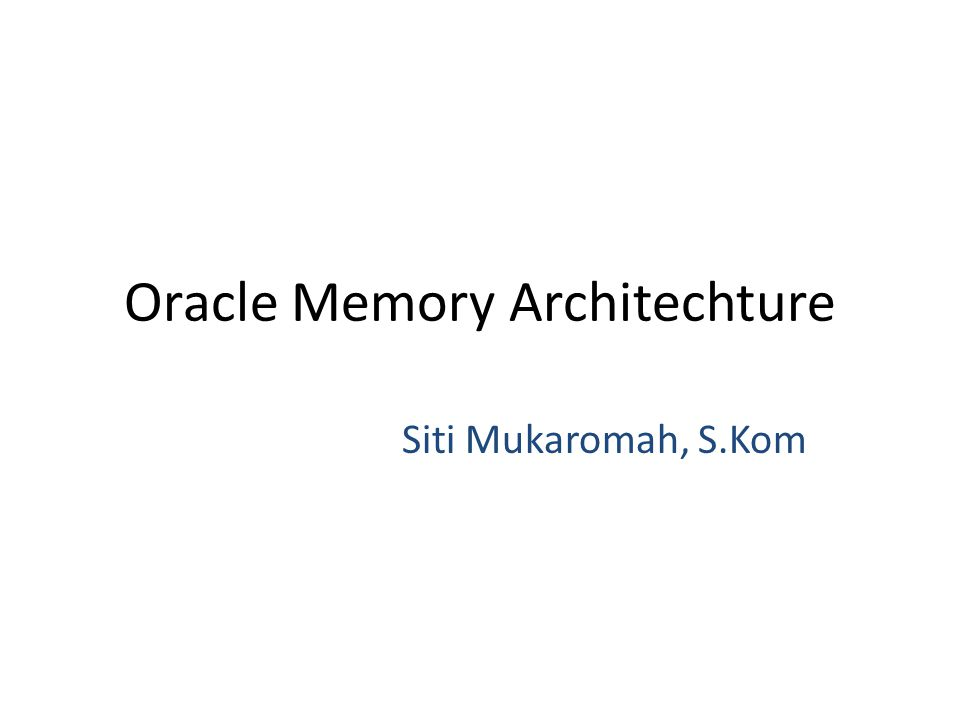 Oracle Memory Architechture Siti Mukaromah, S.Kom