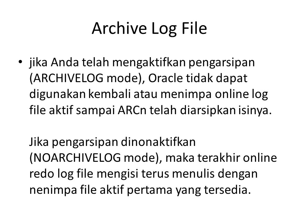 Archive Log File jika Anda telah mengaktifkan pengarsipan (ARCHIVELOG mode), Oracle tidak dapat digunakan kembali atau menimpa online log file aktif s