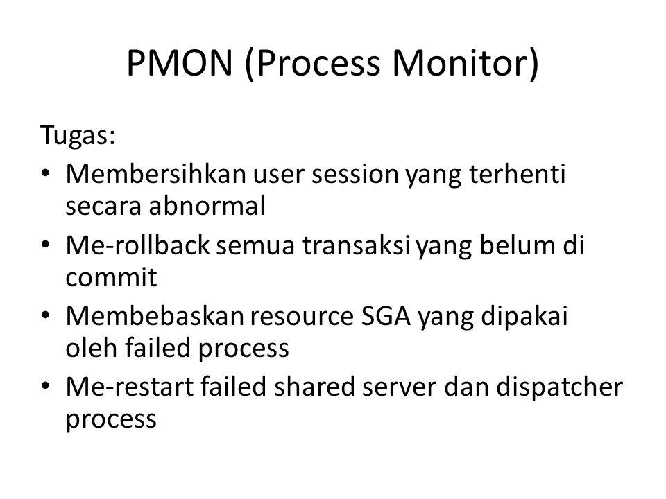 PMON (Process Monitor) Tugas: Membersihkan user session yang terhenti secara abnormal Me-rollback semua transaksi yang belum di commit Membebaskan res