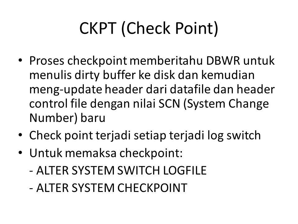 CKPT (Check Point) Proses checkpoint memberitahu DBWR untuk menulis dirty buffer ke disk dan kemudian meng-update header dari datafile dan header cont