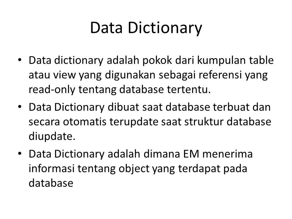 Data dictionary adalah pokok dari kumpulan table atau view yang digunakan sebagai referensi yang read-only tentang database tertentu. Data Dictionary