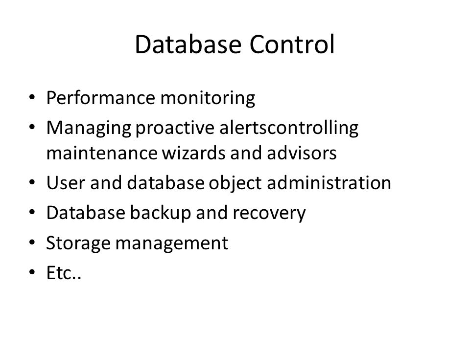 Performance monitoring Managing proactive alertscontrolling maintenance wizards and advisors User and database object administration Database backup a