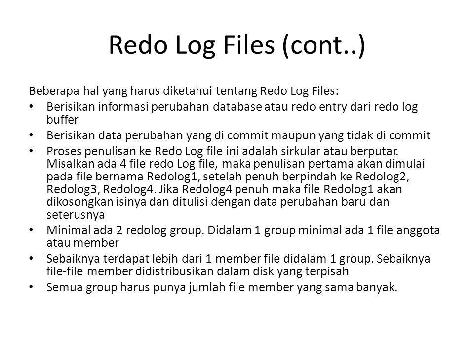 Redo Log Files (cont..) Beberapa hal yang harus diketahui tentang Redo Log Files: Berisikan informasi perubahan database atau redo entry dari redo log