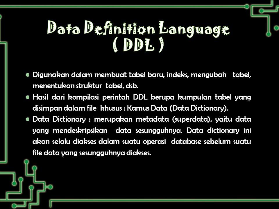 Digunakan dalam membuat tabel baru, indeks, mengubah tabel, menentukan struktur tabel, dsb.