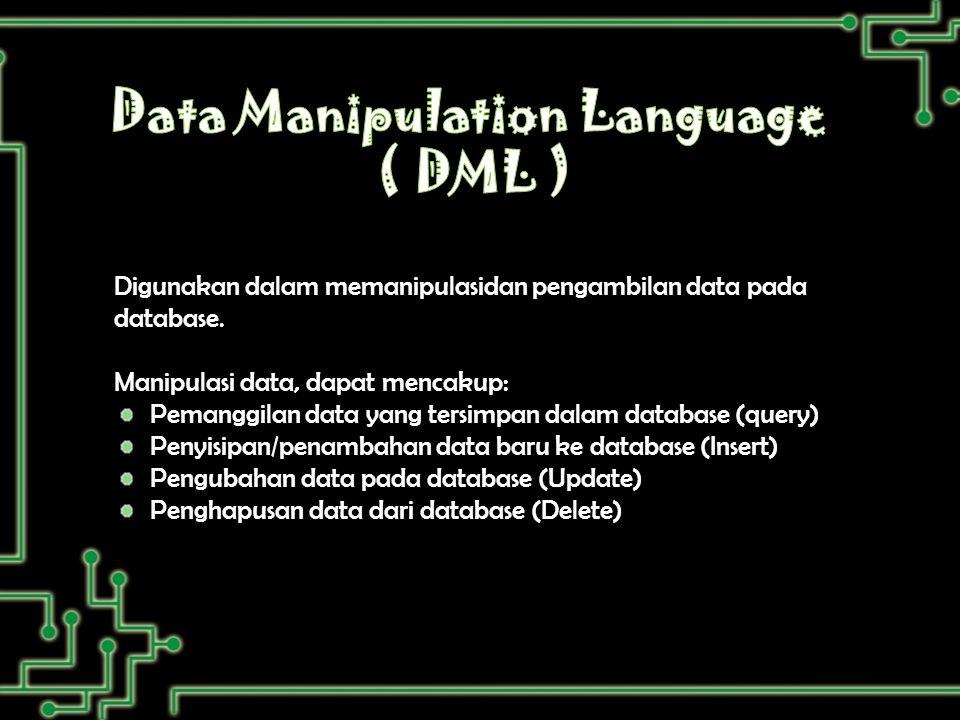 Digunakan dalam memanipulasidan pengambilan data pada database.