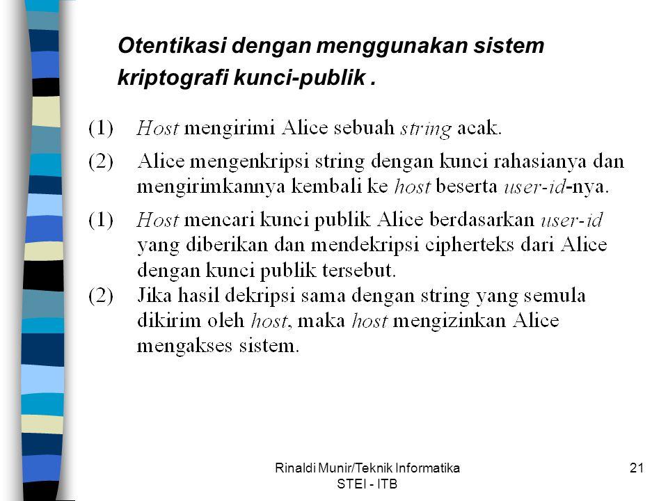 Rinaldi Munir/Teknik Informatika STEI - ITB 21 Otentikasi dengan menggunakan sistem kriptografi kunci-publik.