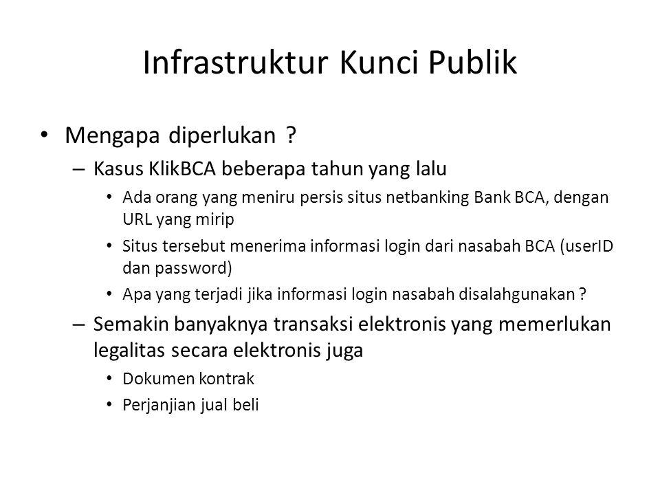 Infrastruktur Kunci Publik Mengapa diperlukan ? – Kasus KlikBCA beberapa tahun yang lalu Ada orang yang meniru persis situs netbanking Bank BCA, denga