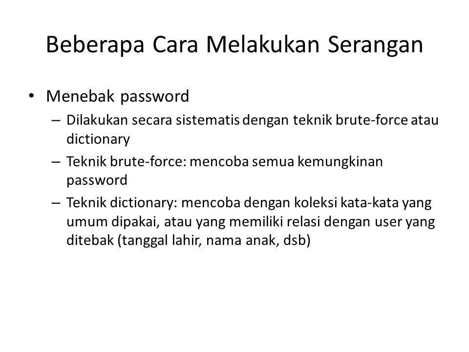 Beberapa Cara Melakukan Serangan Menebak password – Dilakukan secara sistematis dengan teknik brute-force atau dictionary – Teknik brute-force: mencob