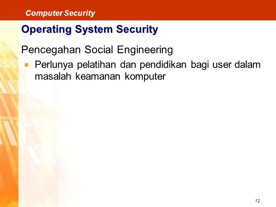 12 Computer Security Operating System Security Pencegahan Social Engineering Perlunya pelatihan dan pendidikan bagi user dalam masalah keamanan komput
