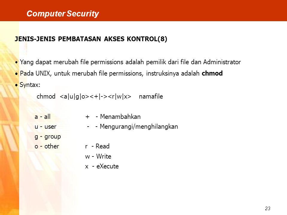 23 Computer Security JENIS-JENIS PEMBATASAN AKSES KONTROL(8) Yang dapat merubah file permissions adalah pemilik dari file dan Administrator  Pada UNI