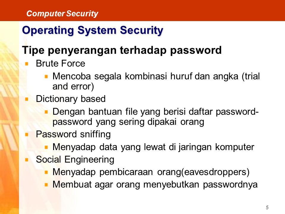 5 Computer Security Operating System Security Tipe penyerangan terhadap password Brute Force Mencoba segala kombinasi huruf dan angka (trial and error