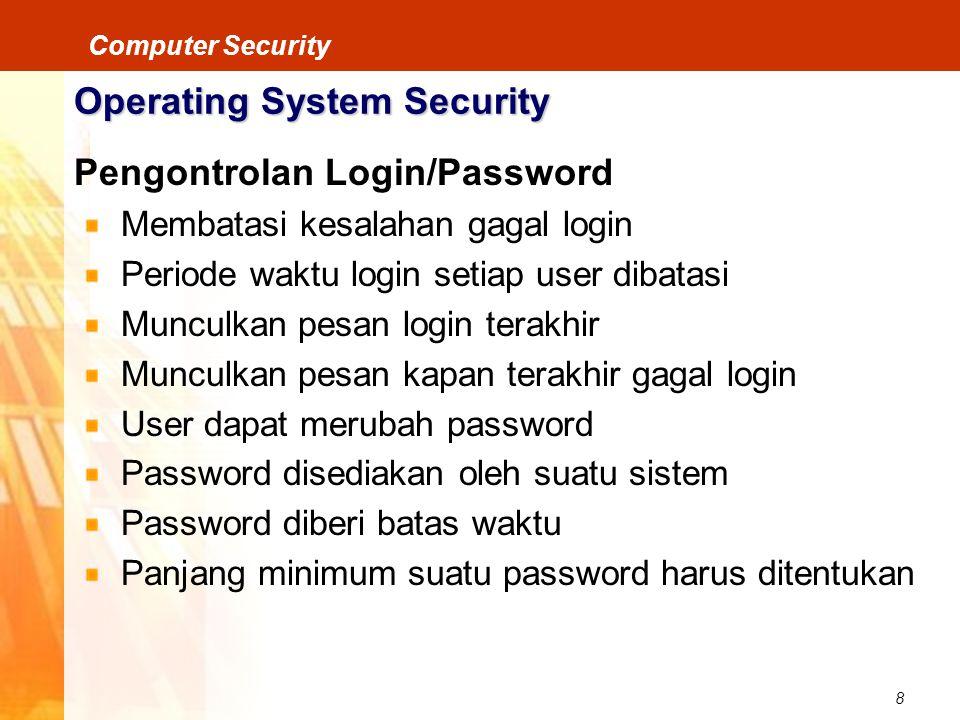8 Computer Security Operating System Security Pengontrolan Login/Password Membatasi kesalahan gagal login Periode waktu login setiap user dibatasi Mun