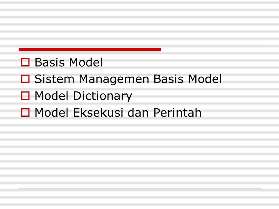 Basis Model  Sistem Managemen Basis Model  Model Dictionary  Model Eksekusi dan Perintah