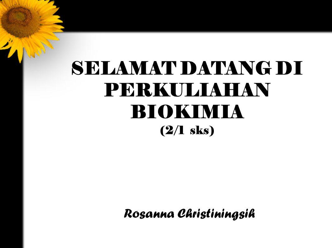 SELAMAT DATANG DI PERKULIAHAN BIOKIMIA (2/1 sks) Rosanna Christiningsih