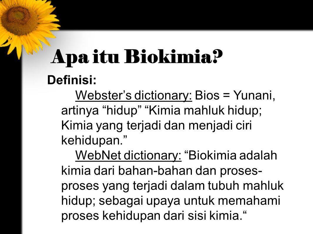"""Apa itu Biokimia? Definisi: Webster's dictionary: Bios = Yunani, artinya """"hidup"""" """"Kimia mahluk hidup; Kimia yang terjadi dan menjadi ciri kehidupan."""""""