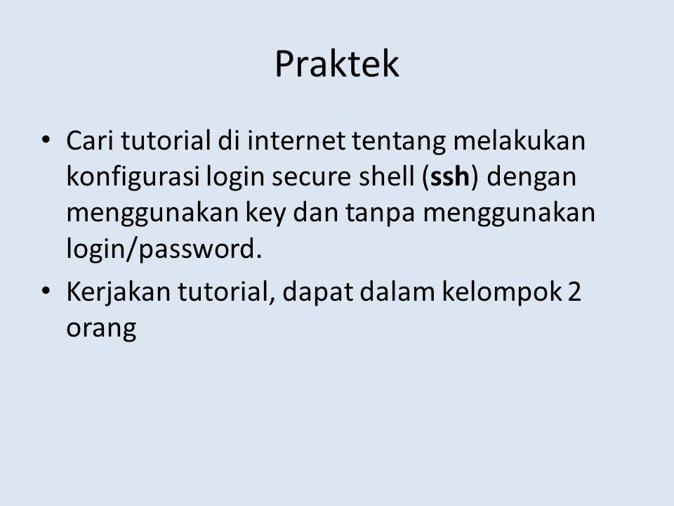 Praktek Cari tutorial di internet tentang melakukan konfigurasi login secure shell (ssh) dengan menggunakan key dan tanpa menggunakan login/password.