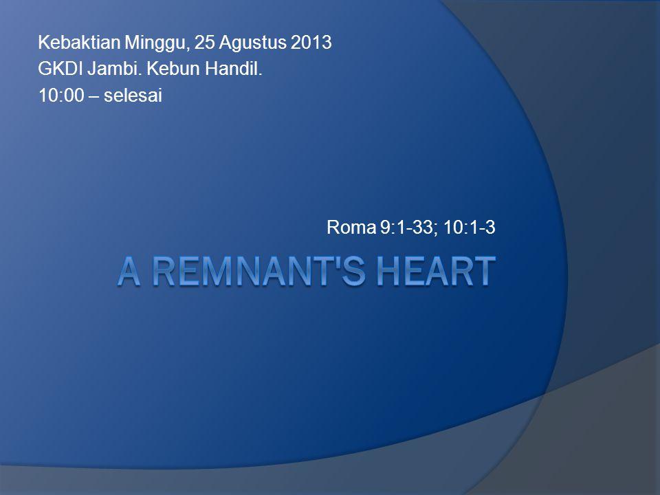 Kebaktian Minggu, 25 Agustus 2013 GKDI Jambi. Kebun Handil. 10:00 – selesai Roma 9:1-33; 10:1-3